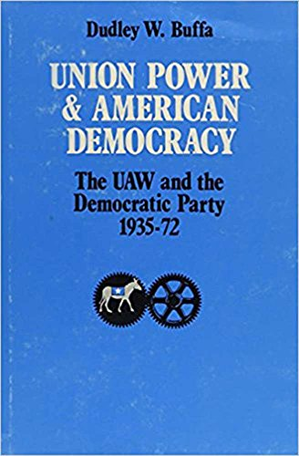 Union Power and American Democracy: The UAW and the Democratic Party, 1935-72 [1972]