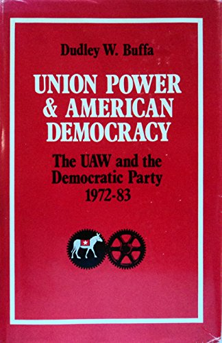 9780472100538: Union Power and American Democracy: The UAW and the Democratic Party, 1972-83