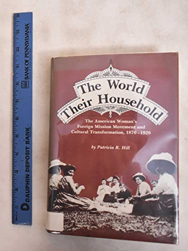 The World Their Household: The American Women's Foreign Mission Movement and Cultural ...