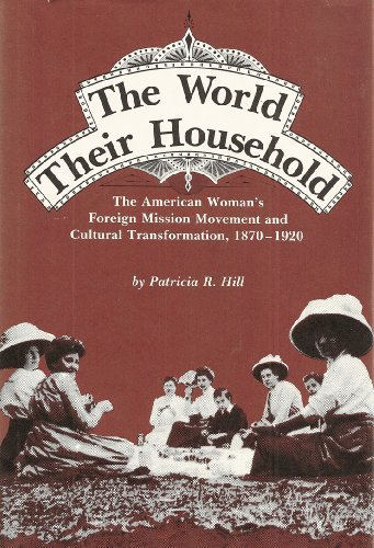 9780472100552: The World Their Household: The American Woman's Foreign Mission Movement and Cultural Transformation, 1870-1920 (Women and Culture Series)