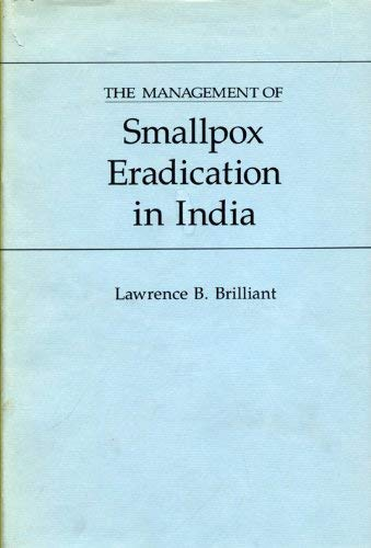 The Management of Smallpox Eradication in India: A Case Study and Analysis: Brilliant, Lawrence B.