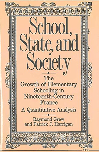 9780472100958: School, State, and Society: The Growth of Elementary Schooling in Nineteenth-Century France--A Quantitative Analysis