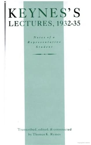 Keynes's Lectures, 1932-35 - Notes of a Representative Student: Rymes, Thomas K.