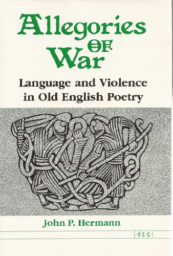 Allegories of War (Language and Violence in Old English Poetry): Hermann, John P.