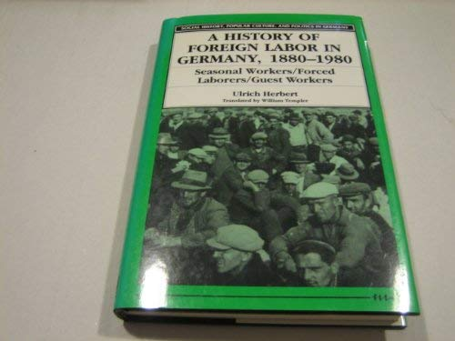 9780472101597: A History of Foreign Labor in Germany, 1880-1980: Seasonal Workers/Forced Laborers/Guest Workers (Social History, Popular Culture, and Politics in Germany)