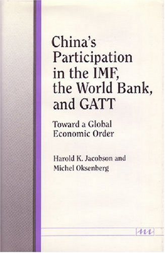 China's Participation in the IMF, the World Bank, and GATT - Toward a Global Economic Order: ...