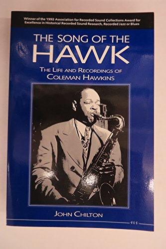 Song of the Hawk: The Life and Recordings of Coleman Hawkins: Chilton, John