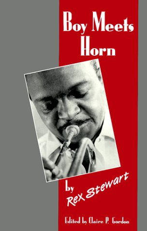 Boy Meets Horn: Stewart, Rex, edited by Claire P. Gordon