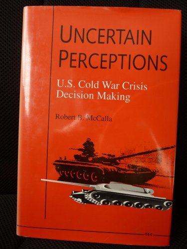 Uncertain Perceptions: U.S. Cold War Crisis Decision Making