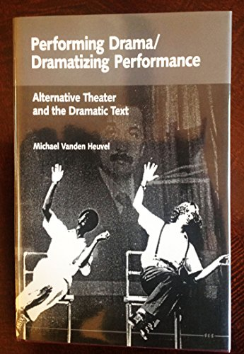 Performing Drama/Dramatizing Performance: Alternative Theater and the Dramatic Text (Theater: ...