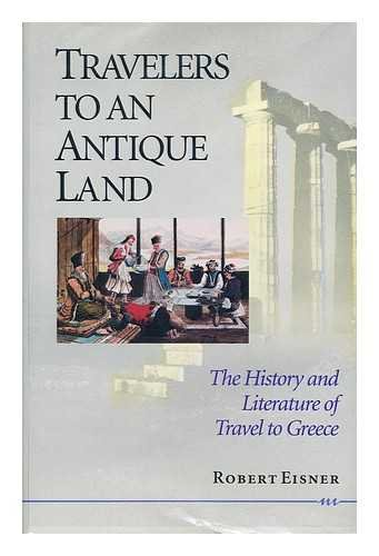 9780472102419: Travelers to an Antique Land: The History and Literature of Travel to Greece