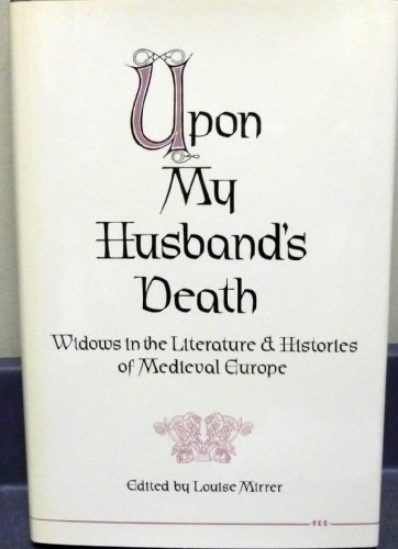 Upon My Husband's Death: Widows in the Literature and Histories of Medieval Europe