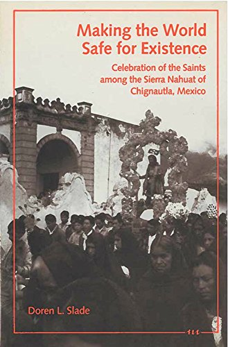 Making the World Safe for Existence: Celebration of the Saints Among the Sierra Nahuat of ...