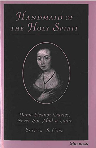 Handmaid of the Holy Spirit: Dame Eleanor Davies, Never Soe Mad a Ladie: Cope, Esther S.