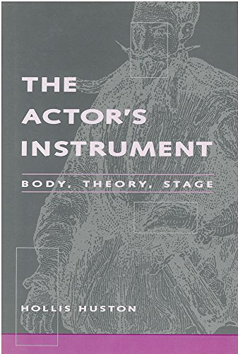 The Actor's Instrument: Body, Theory, Stage (Theater: Theory/Text/Performance): Huston, Hollis