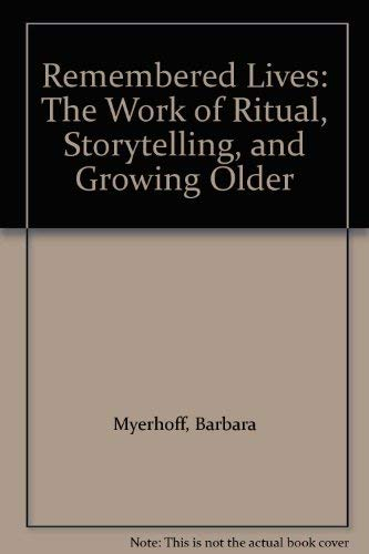 Remembered Lives: The Work of Ritual, Storytelling, and Growing Older: Myerhoff, Barbara