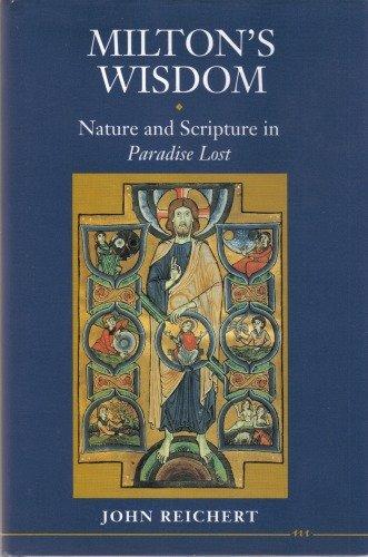 Milton's Wisdom: Nature and Scripture in Paradise Lost: John Reichert