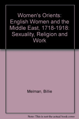 Women's Orients: English Women and the Middle: Melman, Billie