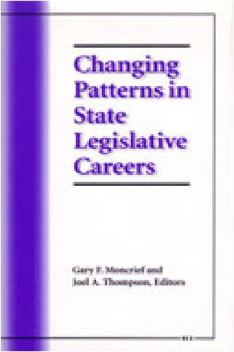 Changing Patterns in State Legislative Careers -: Moncrief, Gary F.