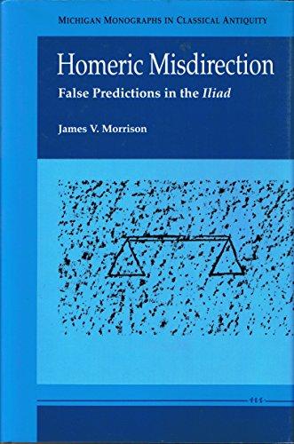 Homeric Misdirection : False Predictions in the: Morrison, James V.