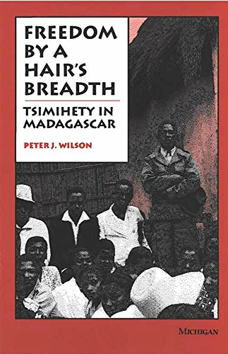 Freedom by a Hair's Breadth: Tsimihety in Madagascar: Wilson, P.J.