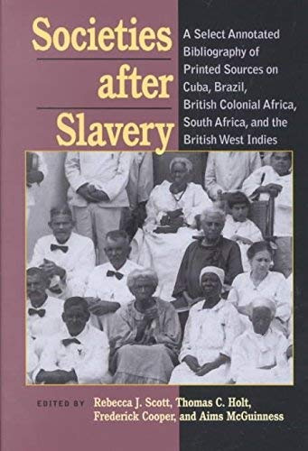 9780472104086: Societies After Slavery: A Select Annotated Bibliography of Printed Sources on the British West Indies, British Colonial Africa, South Africa, Cuba, and Brazil