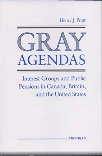 9780472104307: Gray Agendas: Interest Groups and Public Pensions in Canada, Britain, and the United States