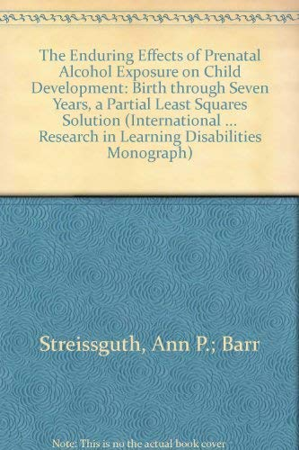 The Enduring Effects of Prenatal Alcohol Exposure on Child Development: Birth Through Seven Years, ...