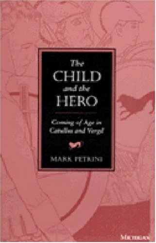 The Child and the Hero: Coming of Age in Catullus and Vergil (Hardcover): Mark Perini