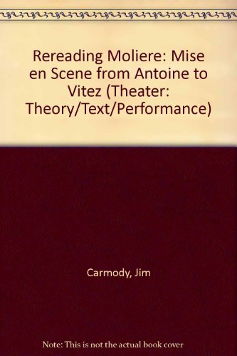 9780472104666: Rereading Moliere: Mise En Scene from Antoine to Vitez (THEATER: THEORY/TEXT/PERFORMANCE)