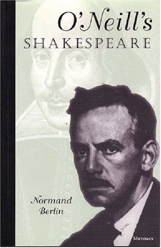 O'Neill's Shakespeare (Theater: Theory/Text/Performance) (0472104691) by Berlin, Normand