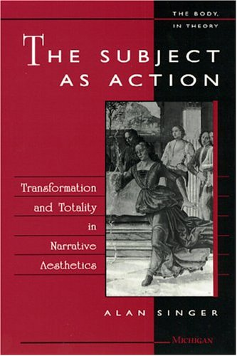9780472104710: The Subject As Action: Transformation and Totality in Narrative Aesthetics (The Body, in Theory : Histories of Cultural Materialism)
