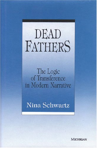 Dead Fathers: The Logic of Transference in Modern Narrative (Hardback): Nina Schwartz
