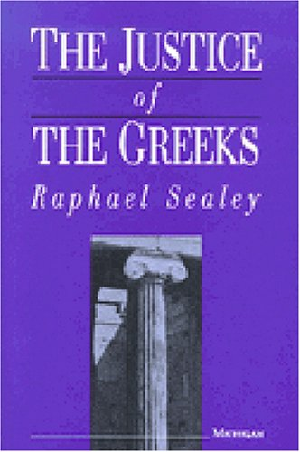 The Justice of the Greeks: Sealey, Bertram Raphael Izod