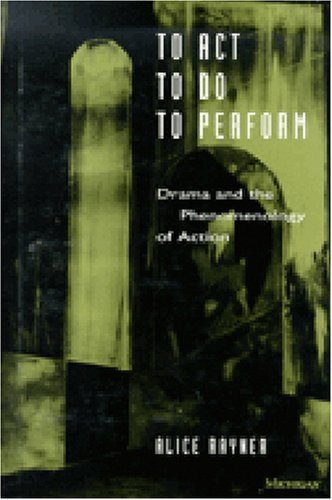 9780472105373: To Act, to Do, to Perform: Drama and the Phenomenology of Action