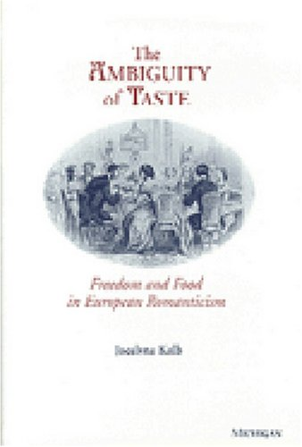 THE AMBIGUITY OF TASTE : Freedom and Food in European Romanticism