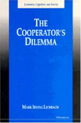 The Cooperator's Dilemma -: Lichbach, Mark I.