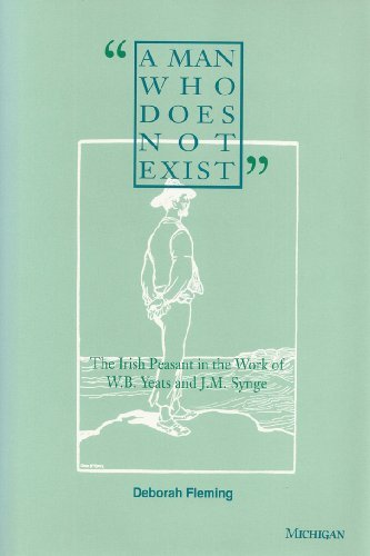 """""""A Man who does not exist"""": The Irish Peasant in the Work of W. B. Yeats and J. M. Synge:..."""