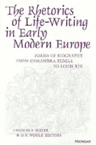 The Rhetorics of Life-writing in Early Modern Europe: Forms of Biography from Cassandra Fedele to ...