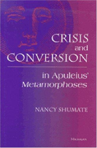 Crisis and Conversion in Apuleius Metamorphoses (Hardback): Nancy Shumate