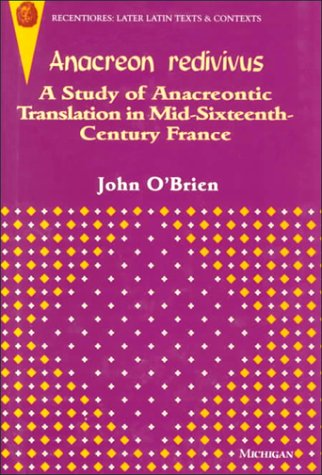 9780472106172: Anacreon Redivivus: A Study of Anacreontic Translation in Mid-sixteenth-century France (Recentiores: Later Latin Texts & Contexts S.)