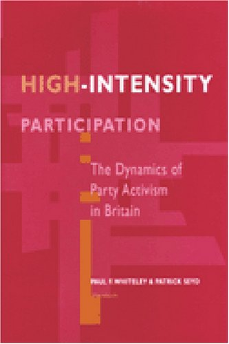 High-intensity Participation: The Dynamics of Party Activism in Britain (Hardback): Paul F. ...