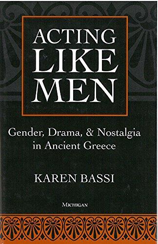 Acting Like Men: Gender, Drama, and Nostalgia in Ancient Greece (Hardback): Karen Bassi