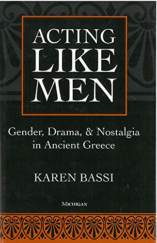 9780472106257: Acting Like Men: Gender, Drama, and Nostalgia in Ancient Greece