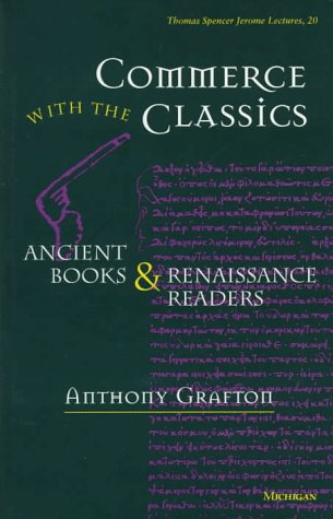 9780472106264: Commerce with the Classics: Ancient Books and Renaissance Readers (Thomas Spencer Jerome Lectures)