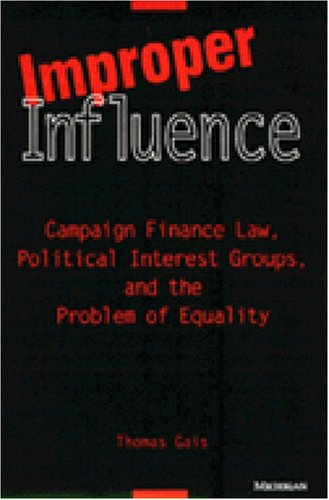 9780472106318: Improper Influence: Campaign Finance Law, Political Interest Groups, and the Problem of Equality