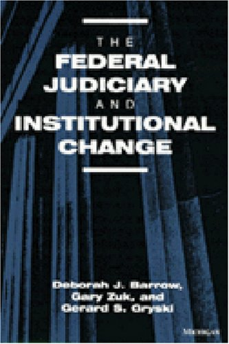 The Federal Judiciary and Institutional Change (Hardback): Deborah J. Barrow, Etc.