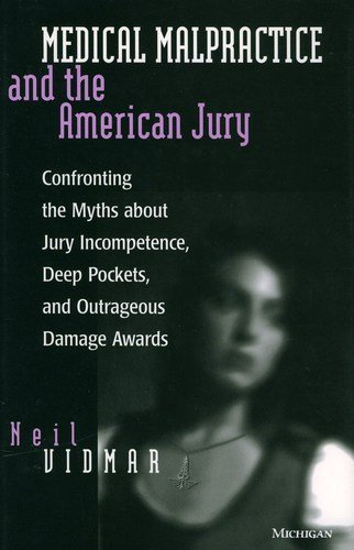 9780472106394: Medical Malpractice and the American Jury: Confronting the Myths about Jury Incompetence, Deep Pockets, and Outrageous Damage Awards