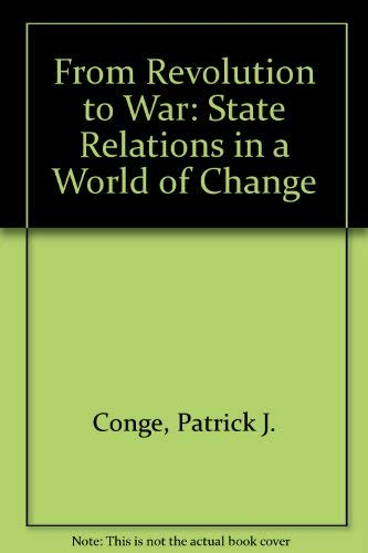 From Revolution to War: State Relations in a World of Change: Patrick J. Conge