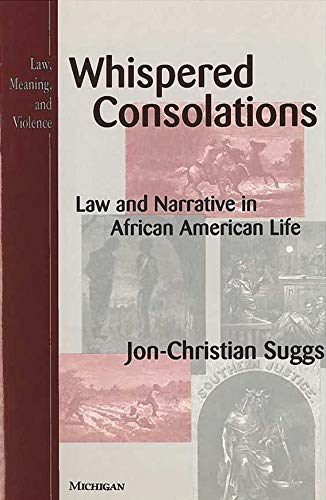 Whispered Consolations: Law and Narrative in African American Life (Law, Meaning, and Violence): ...